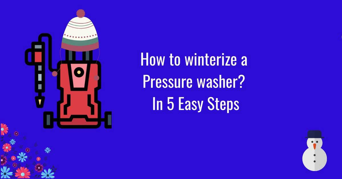 How to winterize a pressure washer information guide