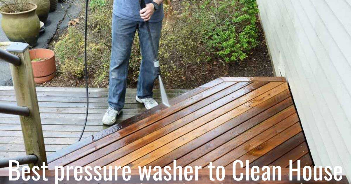 best pressure washer to clean house detailed guide