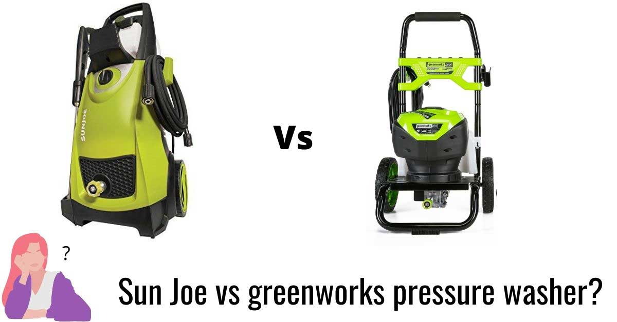 sun joe vs greenworks pressure washer comparison
