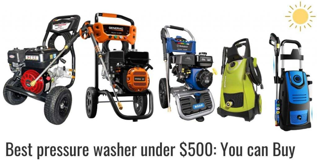 best pressure washer under $500 you can buy in 2021