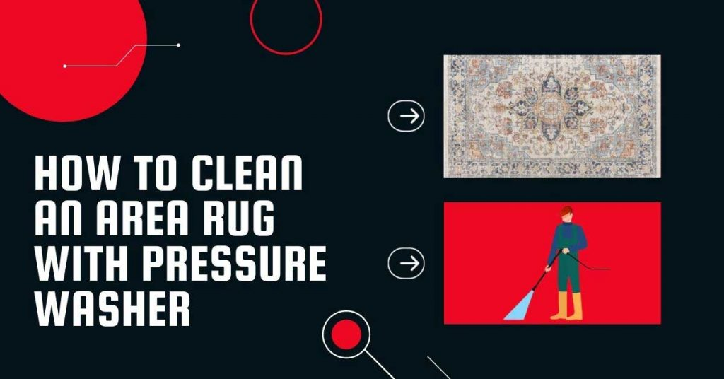 learn how to clean an area rug with pressure washer by following these 7 steps
